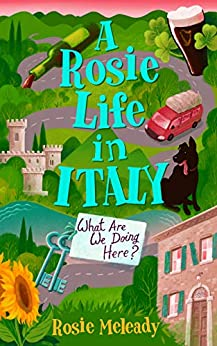 A Rosie Life In Italy: Why Are We Here? by [Rosie Meleady]