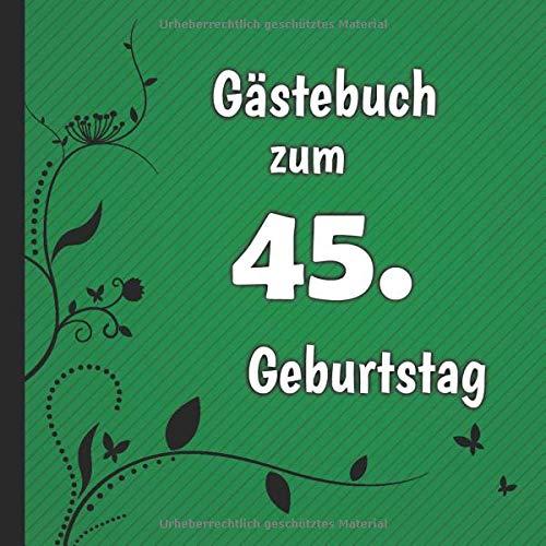 Gästebuch zum 45. Geburtstag: Gästebuch in Grün Schwarz und Weiß für bis zu 50 Gäste   Zum...