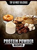 Top 50 Most Delicious Protein Powder Recipes: Healthy, Low Fat and Packed with Protein! (Recipe Top 50's Book 58) (English Edition)