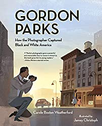 Gordon Parks:How the Photographer Captured Black and White Americaby Carole Boston Weatherford, illustrated byJamey Christoph