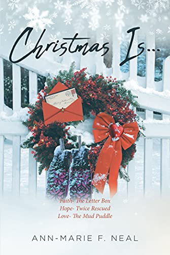 Christmas Is...: Faith- The Letter Box, Hope- Twice Rescued, Love- The Mud Puddle (English Edition)