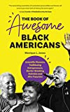 The Book of Awesome Black Americans: Scientific Pioneers, Trailblazing Entrepreneurs, Barrier-Breaking Activists and Afro-Futurists (Teen and YA Cultural Heritage, African-American Biographies)