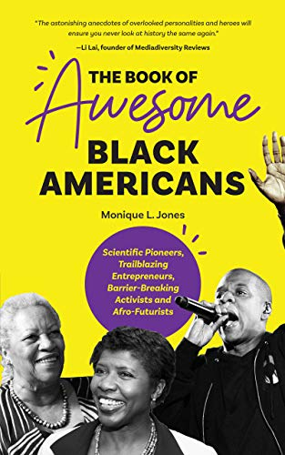 The Book of Awesome Black Americans: Scientific Pioneers, Trailblazing Entrepreneurs, Barrier-Breaking Activists and Afro-Futurists (African-American Biographies)