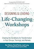 Designing & Leading Life-Changing Workshops: Creating the Conditions for Transformation in Your Groups, Trainings, and Retreats