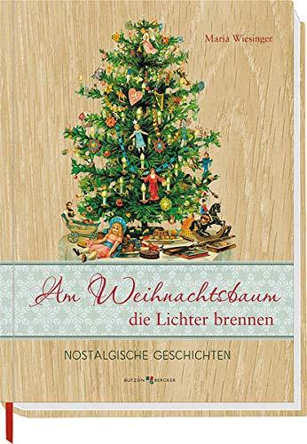 Am Weihnachtsbaum die Lichter brennen: Nostalgische Geschichten