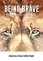 Being Brave: From trauma to joy