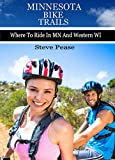 MINNESOTA BIKE TRAILS: Where to ride In MN and Western WiI (English Edition)