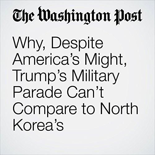 Why, Despite America's Might, Trump's Military Parade Can't Compare to North Korea's copertina