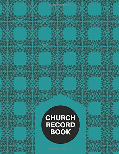 Church Record Book: Large Church Membership Record Organizer Diary Register, Reference Tracker Book Journal for Church Administration, Secretariat, ... with 120 pages. (Church Membership Log)