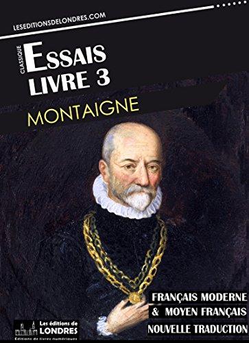 Essais - Livre III (Français moderne et moyen Français comparés)