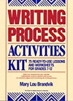 Writing Process Activities Kit: 75 Ready-To-Use Lessons and Worksheets for Grades 7-12