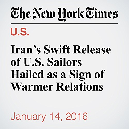 Iran's Swift Release of U.S. Sailors Hailed as a Sign of Warmer Relations cover art