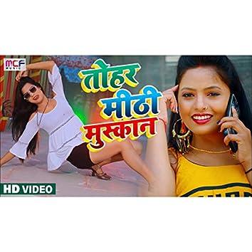 Tohar Mithi Muskan (Bhojpuri Song)