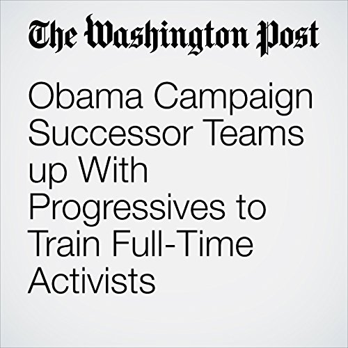 Obama Campaign Successor Teams up With Progressives to Train Full-Time Activists audiobook cover art