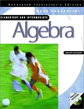 Algebra: Elementary and Intermediate Annotated Instructors Edition with CD by Mark Dugopolski (2002) Hardcover