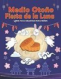 Medio Otoño Fiesta de la Luna Coloring book For Kids De 4 a 8 años: Simpáticas ilustraciones para colorear para niños y niñas, celebrando las ideas de ... pastel de luna (Festivales chinos divertidos)