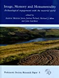 Image, Memory and Monumentality: Archaeological Engagements with the Material World (Prehistoric Society Research Papers)