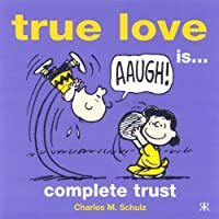 True Love is... Complete Trust (Peanuts Gift Books S.)