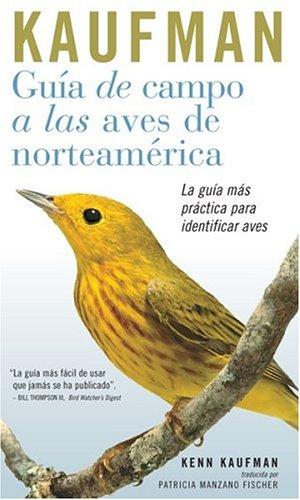 Guia De Campo Kaufman : A Las Aves Norteamericanas / Kaufman Guide To North American Birds: A Las Aves…