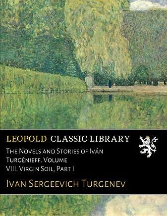The Novels and Stories of Iván Turgénieff. Volume VIII. Virgin Soil, Part I