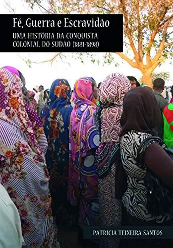 Fé, guerra e escravidão: Uma história da conquista colonial do Sudão (1881-1898)