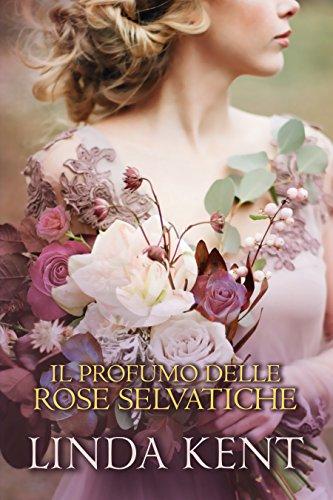 Il profumo delle rose selvatiche di [Linda Kent, Cora Graphics]