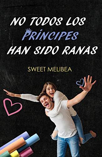 No todos los príncipes han sido ranas de Sweet Melibea