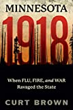 Minnesota:1918: When Flu: Fire: And War Ravaged the State - Curt Brown