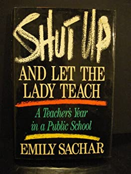 Shut Up and Let the Lady Teach: A Teacher's Year in a Public School 0671690345 Book Cover