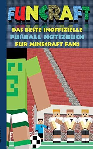 Funcraft - Das beste inoffizielle Fußball Notizbuch für Minecraft Fans: Motiv Notizbuch (liniert), Notebook, Sport, Soccer, Fussball, Verein, ... Ostern, Nikolaus, Bestseller, Buch zum Spiel
