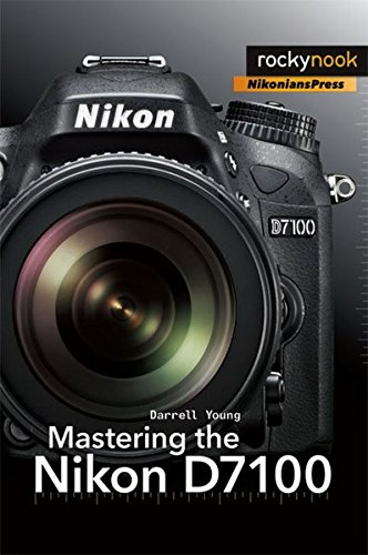 Mastering the Nikon D7100 (The Mastering Camera...