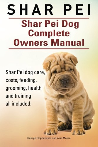 Shar Pei. Shar Pei Dog Complete Owners Manual. Shar Pei dog care, costs, feeding, grooming, health...