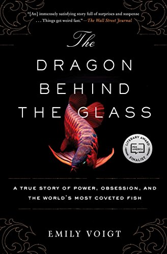 The Dragon Behind the Glass: A True Story of Power, Obsession, and the World's Most Coveted Fish (English Edition)
