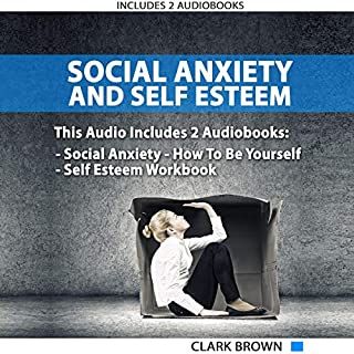 Social Anxiety and Self Esteem: Includes 2 Manuscripts - Social Anxiety How to Be Yourself - Self Esteem Workbook: How to Overcoming Anxiety, Shyness, ... And Gain Better Self Social Confidence cover art