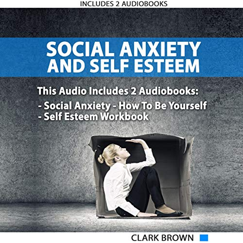 Social Anxiety and Self Esteem: Includes 2 Manuscripts - Social Anxiety How to Be Yourself - Self Esteem Workbook: How to Overcoming Anxiety, Shyness, ... And Gain Better Self Social Confidence Titelbild