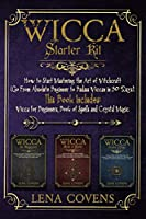 Wicca Starter Kit: How to Start Mastering the Art of Witchcraft (Go From Absolute Beginner to Badass Wiccan in 30 Days). This Book Includes: Wicca for Beginners, Book of Spells and Crystal Magic