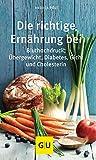 Die richtige Ernährung bei: Bluthochdruck, Übergewicht, Diabetes, Gicht, Cholesterin (GU Kompass...
