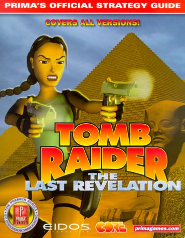 Tomb Raider: The Last Revelation : Prima's Official Strategy Guide (Premier S.)