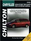 Dodge Caravan/Voyager/Town & Country (96 - 02) (Chilton): 1996 to 2002 (Chilton Total Car Care Automotive Repair Manuals)