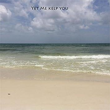 Yet Me Kelp You