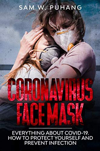 Coronavirus Face Mask: Everything about Covid-19. How to Protect Yourself and Prevent Infection