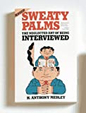 Sweaty Palms: The Neglected Art of Being Interviewed - H. Anthony Medley