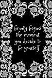 Beauty Begins The Moment You Decide To Be Yourself: Inspirational and Creative Notebook - Motivational paper note for Girls and Womens - College ruled ... - Idea for Gift (110 Pages - Blank - 6 x 9) - Arkadiusz Drogosz