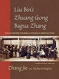 Liu Bin's Zhuang Gong Bagua Zhang, Volume One: South District Beijing's Strongly Rooted Style - Jie Zhang