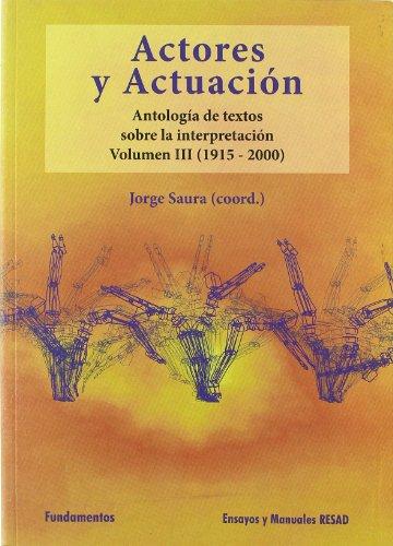 Actores y actuación, vol. III (1945-2000): Antología de textos sobre la interpretación: 156 (Arte / Teoria teatral)