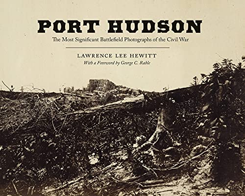 Port Hudson: The Most Significant Battlefield Photographs of the Civil War
