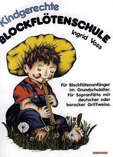 Kindgerechte Blockflötenschule: Für Blockflötenanfänger im Grundschulalter. Für Sopranflöte mit deutscher oder barocker Griffweise