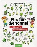 Nix für die Tonne!: 32 Ideen zur Müllvermeidung
