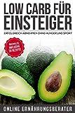 Low Carb für Einsteiger - Erfolgreich abnehmen ohne Hunger und Sport (German Edition)...