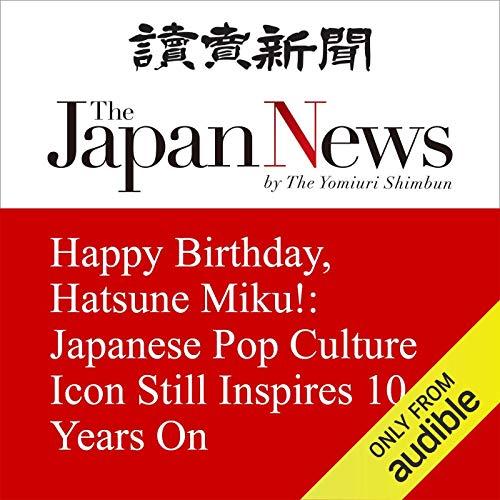 Happy Birthday Hatsune Miku Japanese Pop Culture Icon Still Inspires 10 Years On By Jin Kiyokawa Audiobook Audible Com